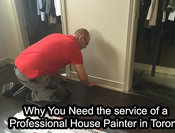 Why You Need the service ofa Professional House Painter in Toronto